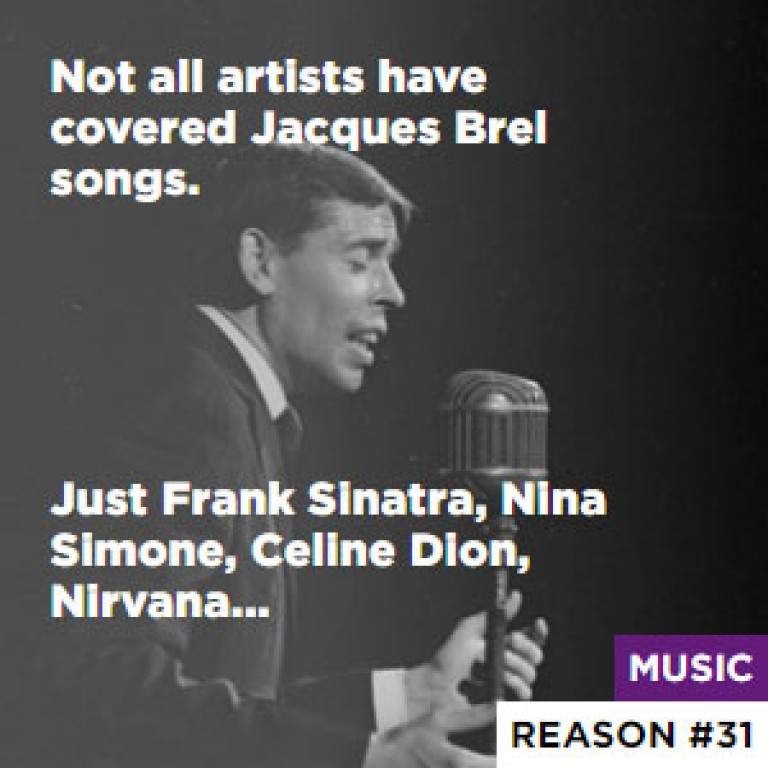 Not all artists have covered Jacques Brel songs. - Just Frank Sinatra, Nina Simone, Celine Dion, Nirvana...